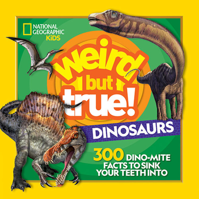 Dinosaurs: 300 Dino-Mite Facts to Sink Your Teeth Into
