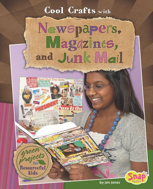Cool Crafts with Newspapers, Magazines, and Junk Mail