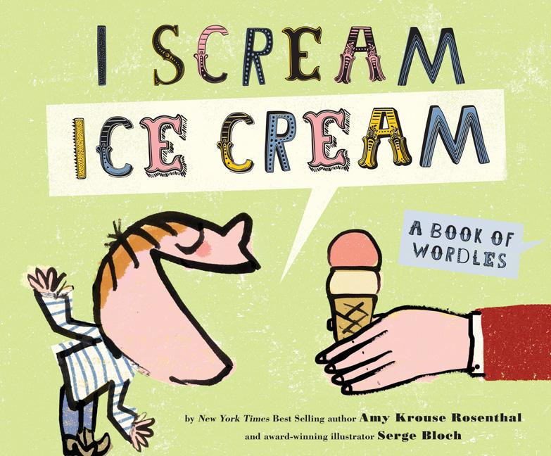 I Scream, Ice Cream!: A Book of Wordles