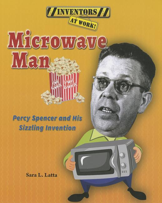 Microwave Man: Percy Spencer and His Sizzling Invention