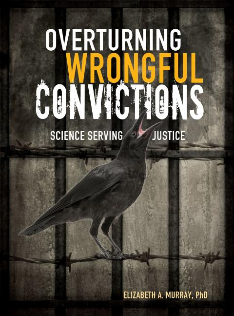 Overturning Wrongful Convictions: Science Serving Justice