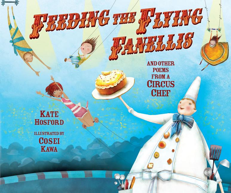Feeding the Flying Fanellis: And Other Poems from a Circus Chef