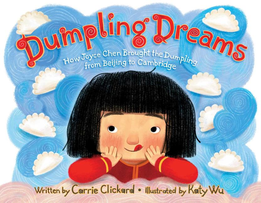 Dumpling Dreams: How Joyce Chen Brought the Dumpling from Beijing to Cambridge