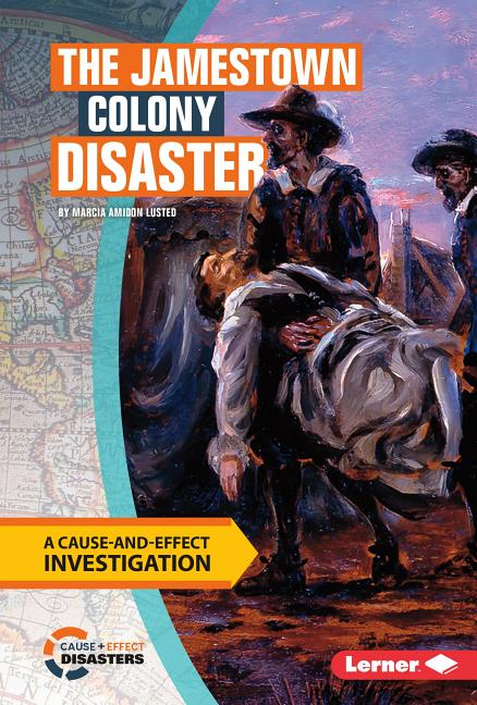 The Jamestown Colony Disaster: A Cause-And-Effect Investigation