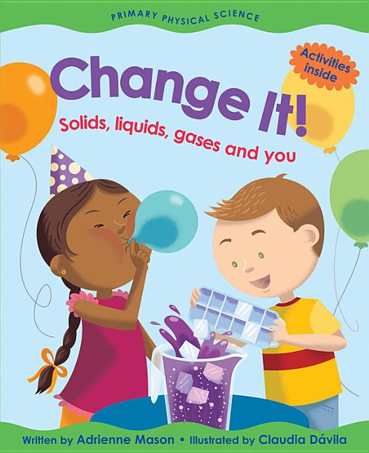 Change It!: Solids, Liquids, Gases and You