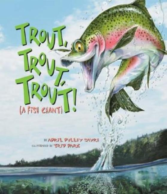 Trout, Trout, Trout: A Fish Chant