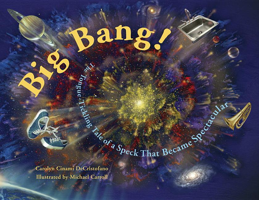 Big Bang!: The Tongue-Tickling Tale of a Speck That Became Spectacular