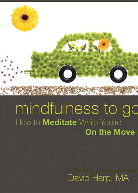 Mindfulness to Go: How to Meditate While You're on the Move