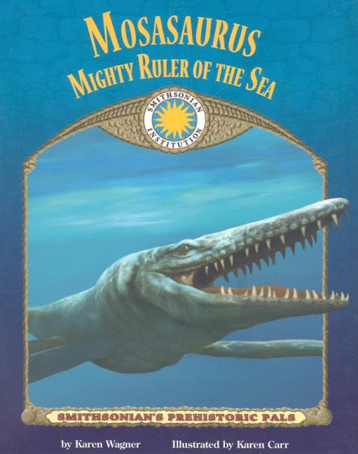 Mosasaurus: Mighty Ruler of the Sea