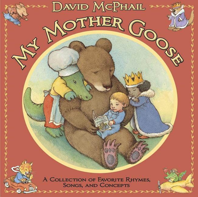 My Mother Goose: A Collection of Favorite Rhymes, Songs, and Concepts