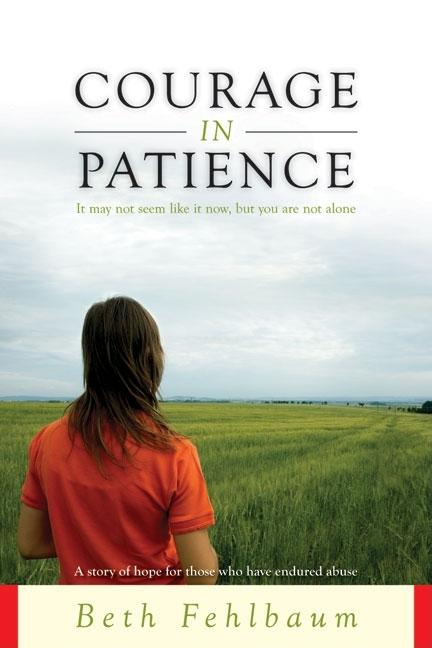 Courage in Patience: A Story of Hope for Those Who Have Endured Abuse