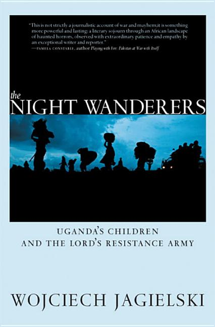 Night Wanderers: Uganda's Children and the Lord's Resistance Army