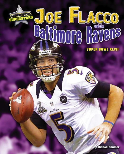 Joe Flacco and the Baltimore Ravens: Super Bowl XLVII