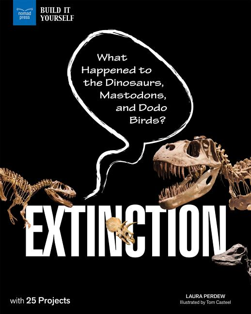 Extinction: What Happened to the Dinosaurs, Mastodons, and Dodo Birds?