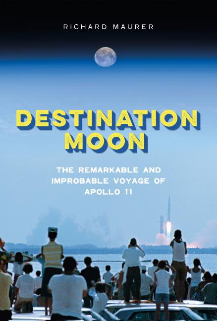 Destination Moon: The Remarkable and Improbable Voyage of Apollo 11