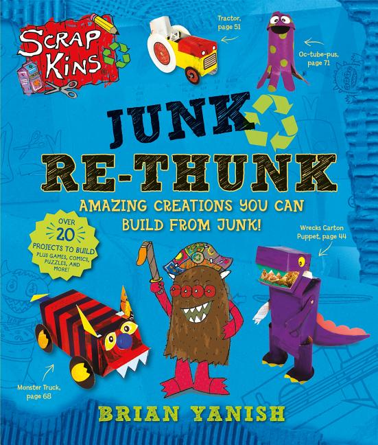 Junk Re-Thunk: Amazing Creations You Can Make from Junk!