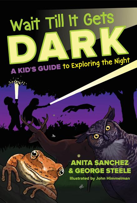 Wait Till It Gets Dark: A Kid's Guide to Exploring the Night