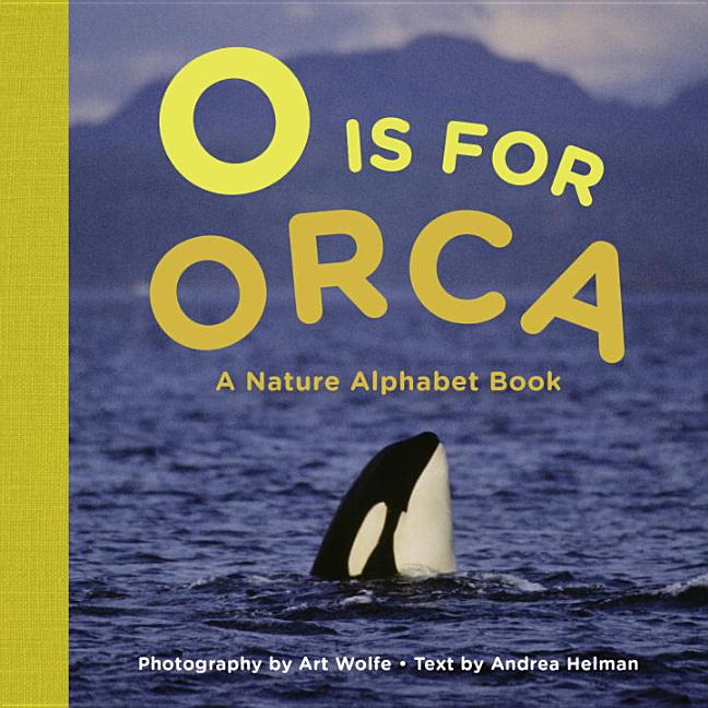 O Is for Orca: A Nature Alphabet Book