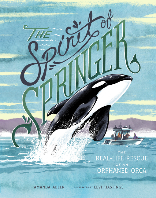 Spirit of Springer: The Real-Life Rescue of an Orphaned Orca