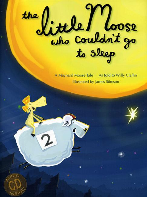 The Little Moose Who Couldn't Go to Sleep: A Maynard Moose Tale