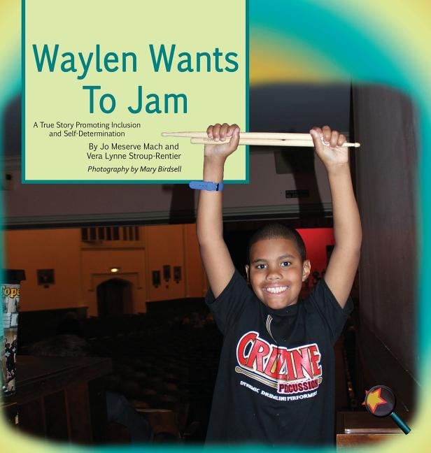 Waylen Wants to Jam: A True Story Promoting Inclusion and Self-Determination