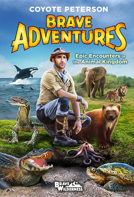 Brave Adventures: Epic Encounters in the Animal Kingdom