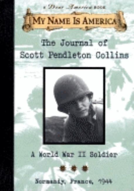 The Journal of Scott Pendleton Collins: A World War II Soldier, Normandy, France 1944