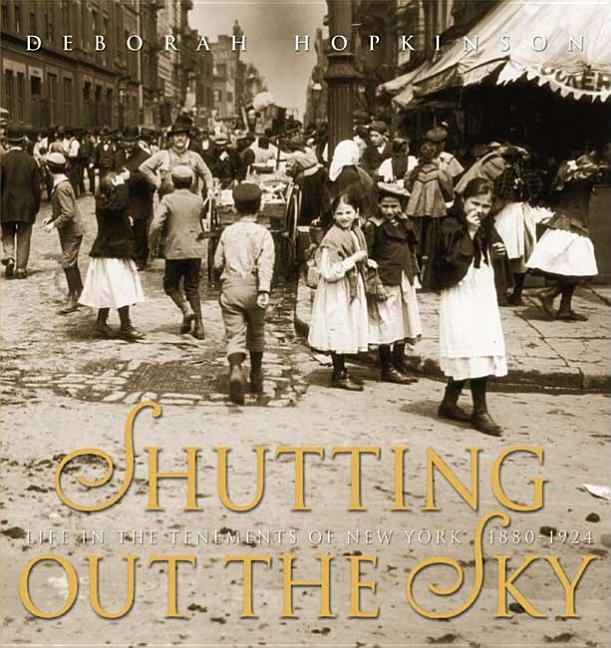 Shutting Out the Sky: Life in the Tenements of New York 1880-1924