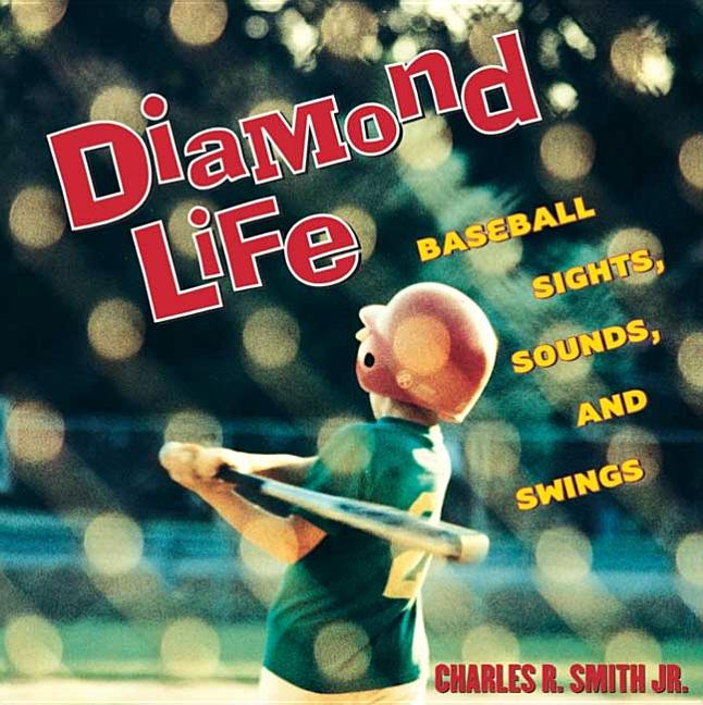 Diamond Life: Baseball Sights, Sounds, and Swings