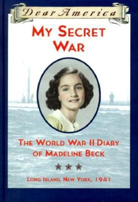 My Secret War: The World War II Diary of Madeline Beck, Long Island, New York 1941