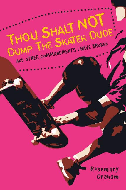 Thou Shalt Not Dump the Skater Dude & Other Commandments I Have Broken