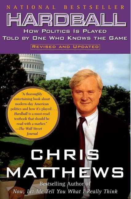 Hardball: How Politics in Played- Told by One Who Knows the Game