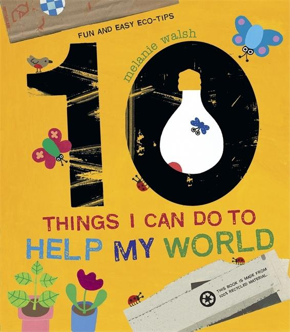 10 Things I Can Do to Help My World: Fun and Easy Eco-Tips