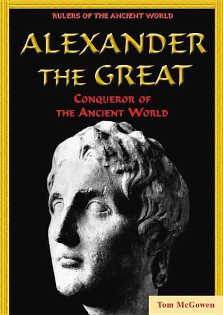 Alexander the Great: Conqueror of the Ancient World