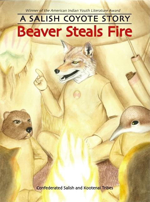Beaver Steals Fire: A Salish Coyote Story