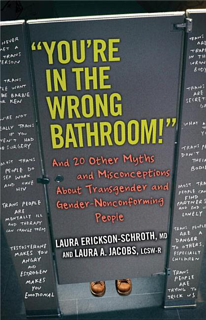 'You're in the Wrong Bathroom!': And 20 Other Myths and Misconceptions about Transgender and Gender-Nonconforming People