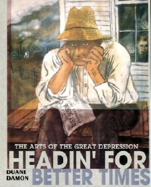 Headin' for Better Times: The Arts of the Great Depression
