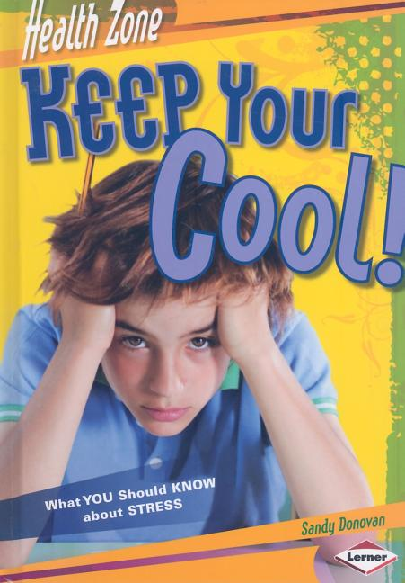 Keep Your Cool!: What You Should Know about Stress
