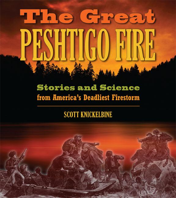 The Great Peshtigo Fire: Stories and Science from America's Deadliest Firestorm