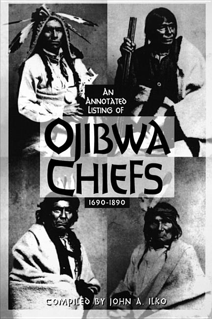 Ojibwa Chiefs, 1690-1890: An Annotated Listing