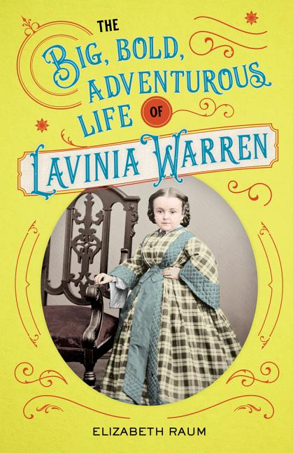 The Big, Bold, Adventurous Life of Lavinia Warren