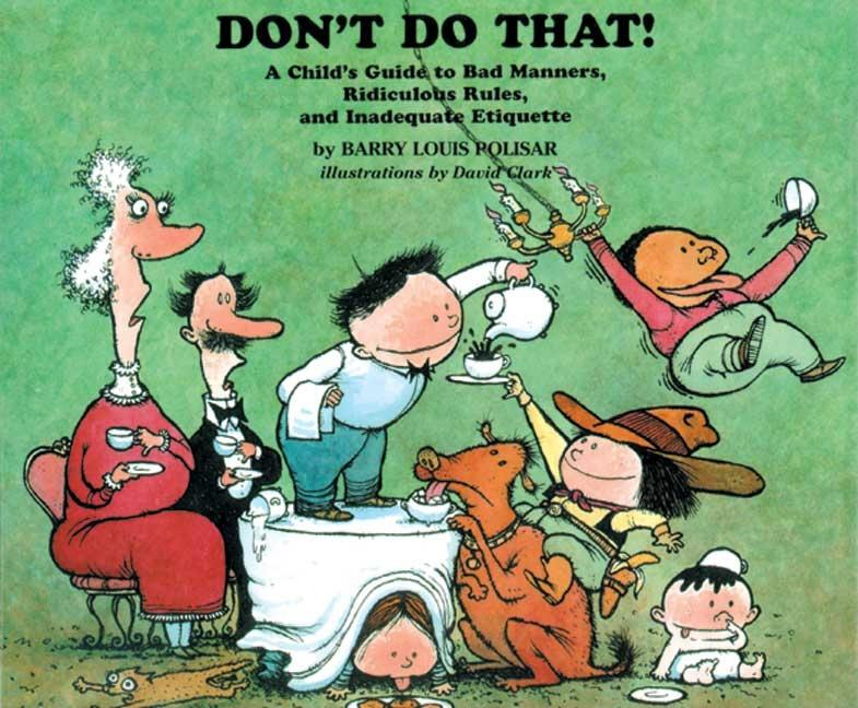 Don't Do That!: A Child's Guide to Bad Manners, Ridiculous Rules, and Inadequate Etiquette