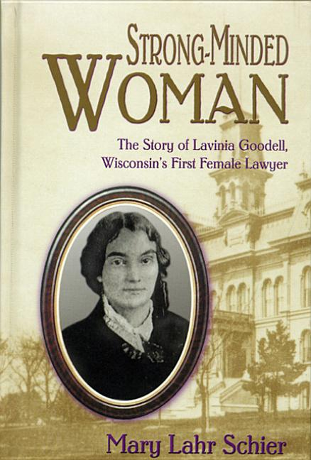 Strong-Minded Woman: The Story of Lavinia Goodell, Wisconsin's First Female Lawyer