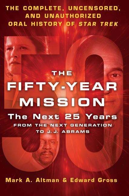 The Fifty-Year Mission: The Next 25 Years: From the Next Generation to J.J. Abrams