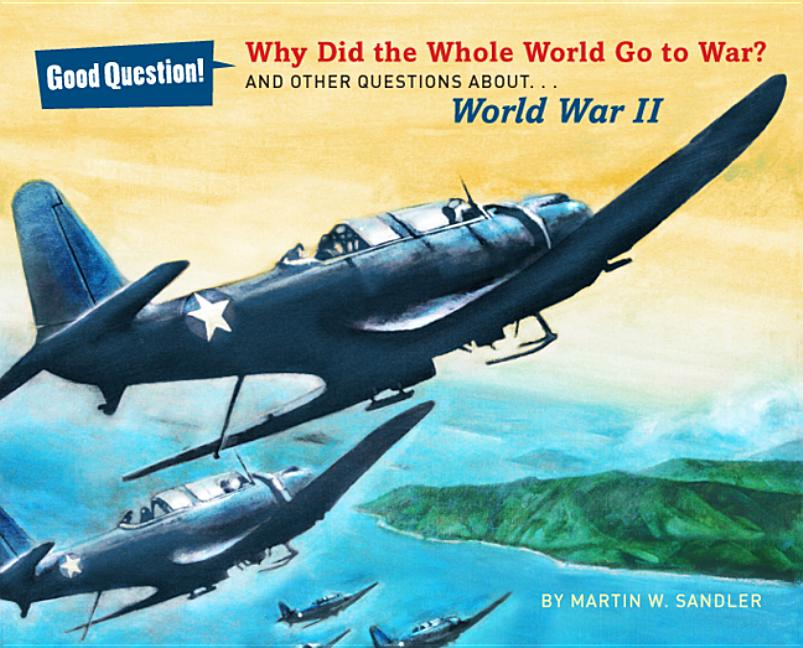 Why Did the Whole World Go to War?: And Other Questions About... World War II