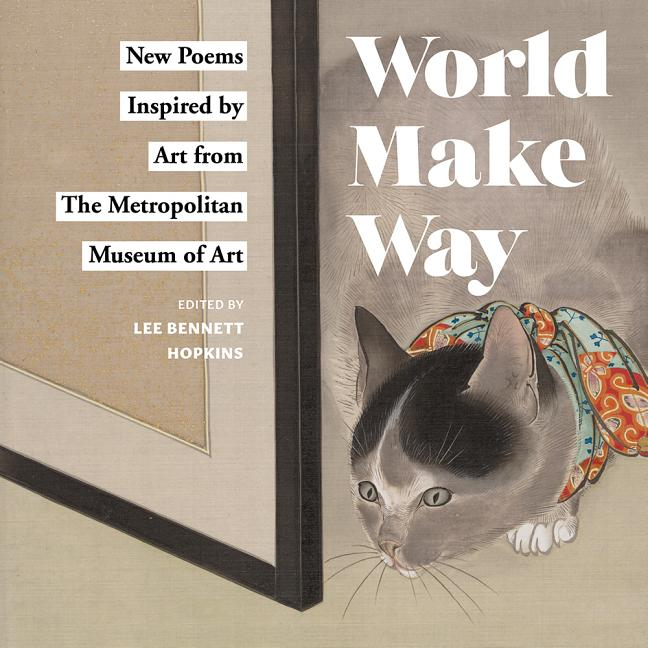 World Make Way: New Poems Inspired by Art from the Metropolitan Museum of Art