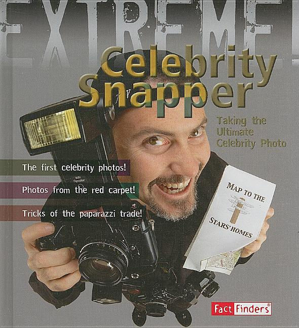 Celebrity Snapper!: Taking the Ultimate Celebrity Photo