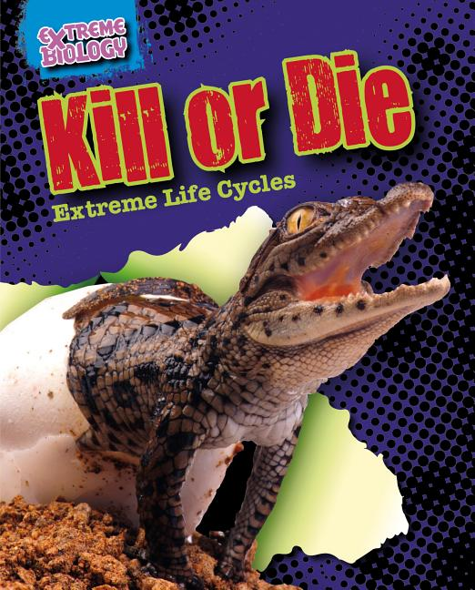 Kill or Die: Extreme Life Cycles