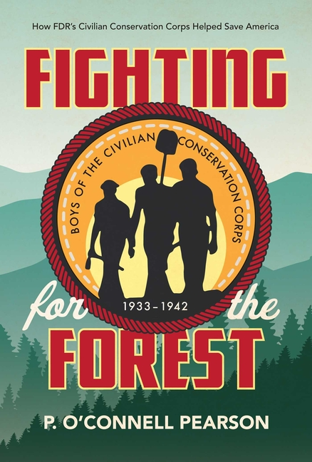 Fighting for the Forest: How FDR's Civilian Conservation Corps Helped Save America