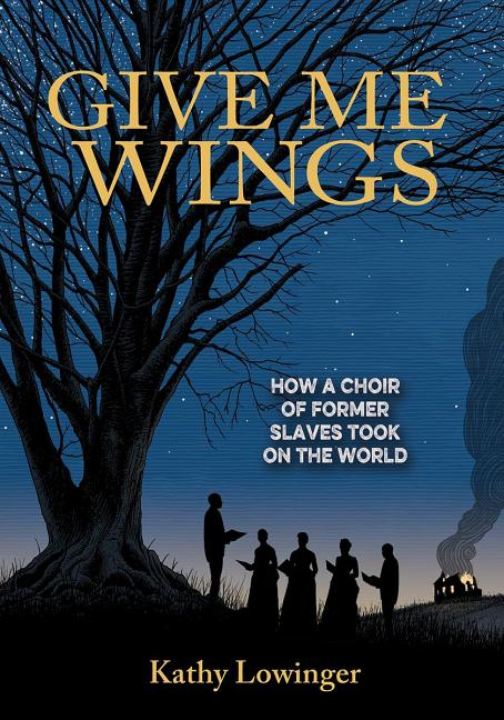 Give Me Wings: How a Choir of Former Slaves Took on the World